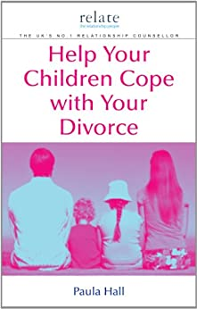 Help Your Children Cope With Your Divorce: A Relate Guide by [Hall, Paula]