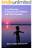 Case Planning in Services for Children and their Families