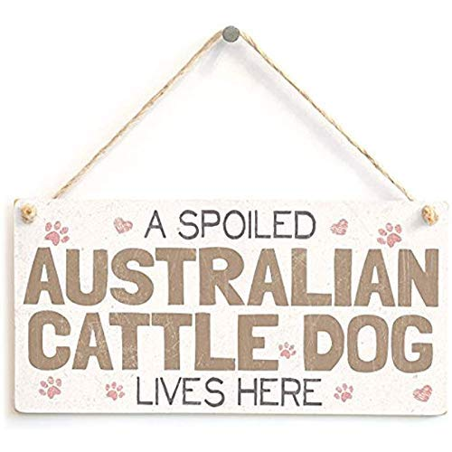 A Spoiled Australian Cattle Dog Lives Here – Handmade Sweet Shabby Chic Style Wooden Dog Sign Plaque
