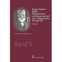Eugen Hubers Basler Obligationenrechtsmanuskript zum Allgemeinen Teil des OR (Schriftenreihe zu Eugen Huber)