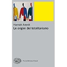 Le origini del totalitarismo (Piccola biblioteca Einaudi. Nuova serie Vol. 459)