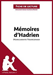 Mémoires d'Hadrien de Marguerite Yourcenar (Fiche de lecture): Résumé complet et analyse détaillée de l'oeuvre (French Edition)