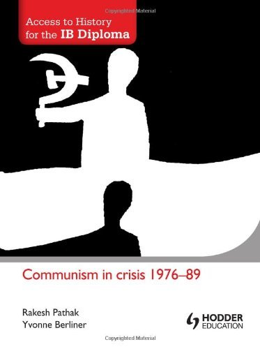 Access to History for the IB Diploma: Communism in Crisis 1976-89 by Rakesh Pathak, Yvonne Berliner (November 30, 2012) Paperback