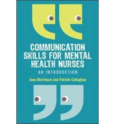 [(Communication Skills for Mental Health Nurses: An Introduction)] [ By (author) Jean Morrissey, By (author) Patrick Callaghan ] [November, 2011]