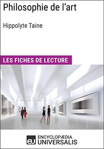 Philosophie de l'art d'Hippolyte Taine: Les Fiches de lecture d'Universalis par Encyclopaedia Universalis