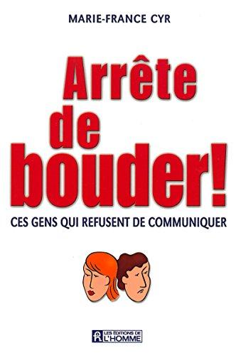 ARRETE DE BOUDER CES GENS QUI REFUSENT DE COMMUNIQUER par Collectif