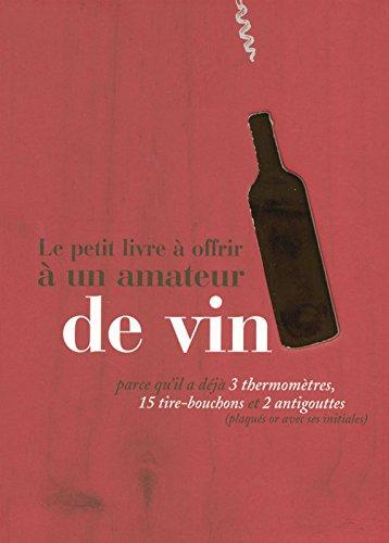 Le petit livre à offrir à un amateur de vin par Raphaële VIDALING