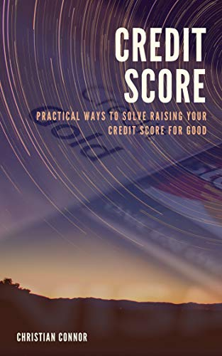 Credit Score:  Practical Ways to Solve raising your credit score for Good (English Edition)
