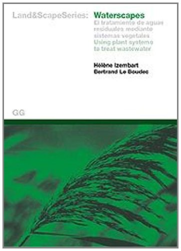 Waterscapes: El tratamiento de aguas residuales mediante sistemas vegetales: Using Plant Systems to Treat Wastewater (Land And Scape (gili))