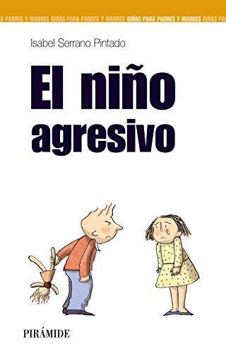 El niño agresivo (Guías Para Padres Y Madres) por Isabel Serrano Pintado
