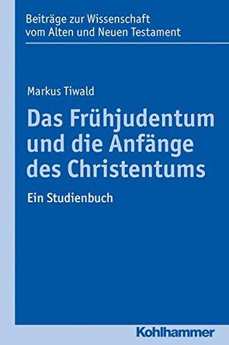 Das Frühjudentum und die Anfänge des Christentums: Ein Studienbuch (Beiträge zur Wissenschaft vom Alten und Neuen Testament (BWANT) / Elfte Folge, Band 208)