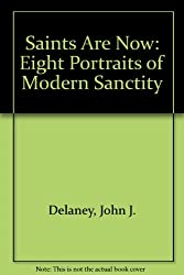 Saints Are Now: Eight Portraits of Modern Sanctity