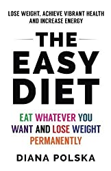The Easy Diet: Eat Whatever You Want and Lose Weight Permanently by Diana Polska (2015-09-07)