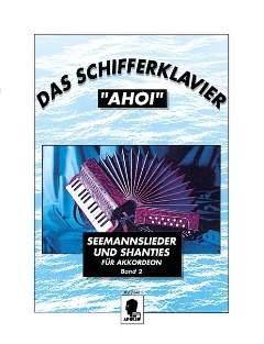 """Das Schifferklavier """"Ahoi"""": Bekannte Seemannslieder und Shanties. Band 2. Akkordeon. (Power Engineering Willis)"""