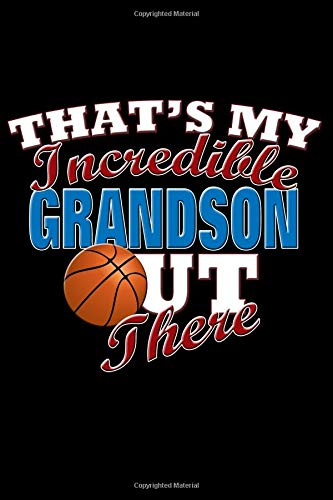 That's My Incredible Grandson Out There: Basketball Grandson Blank Lined Journal, Gift Notebook for Grandma & Grandpa (150 pages) por Curious Graphix