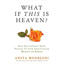 What If This Is Heaven?: How Our Cultural Myths Prevent Us From Experiencing Heaven On Earth [Paperback] [Paperback] [Jan 01, 2017] 0