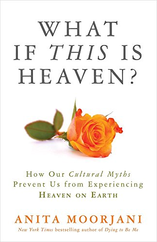 Portada del libro What If This Is Heaven?: How Our Cultural Myths Prevent Us From Experiencing Heaven On Earth [Paperback]