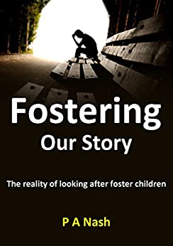 Fostering - Our Story: The reality of living with foster children by [Nash, P.A]