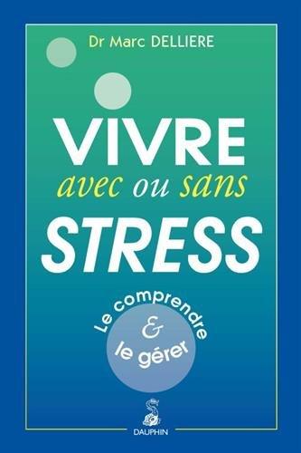 VIVRE BIEN AVEC OU SANS STRESS par Marc Dellière