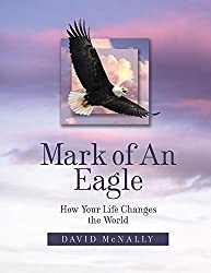 Mark Of An Eagle: How Your Life Changes the World (English Edition)
