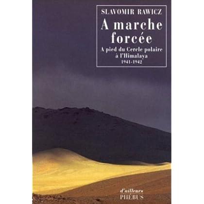 A marche forcée : A pied du Cercle polaire à l'Himalaya (1941-1942)