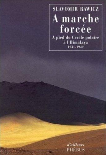 A marche forcée : A pied du Cercle polaire à l'Himalaya, 1941-1942