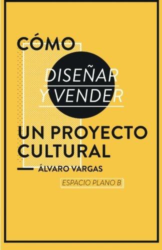 Cómo diseñar y vender un proyecto cultural por Espacio Plano B