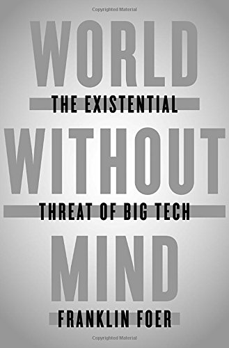 World Without Mind: The Existential Threat of Big Tech por Franklin Foer