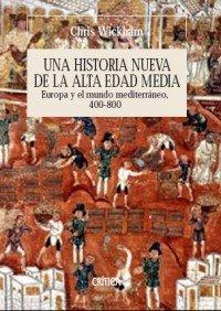 Descargar Libro Una historia nueva de la Alta Edad Media: Europa y el mundo mediterráneo, 400-800 (Serie Mayor) de Chris Wickham