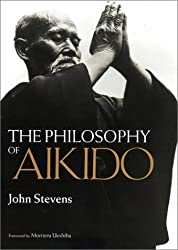 The Philosophy of Aikido by John Stevens (2001-03-02)
