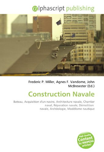 Construction Navale: Bateau, Acquisition d'un navire, Architecture navale, Chantier naval, Réparation navale, Démolition navale, Archéologie, Modélisme nautique