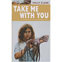 [(Take Me with You)] [Author: Polly Clark] published on (July, 2006)
