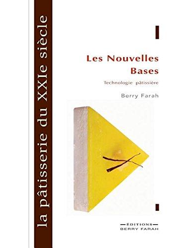 La Pâtisserie Du Xxie Siècle: Les Nouvelles Bases par Berry Farah