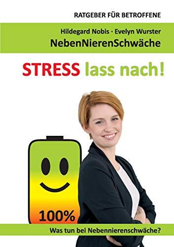 STRESS lass nach!: Ratgeber für Betroffene. Was tun bei Nebennierenschwäche? -