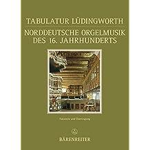 Tabulatur Lüdingworth. Norddeutsche Orgelmusik des 16. Jahrhunderts (Documenta Musicologica) (Documenta musicologica / Zweite Reihe: Handschriften-Faksimiles)