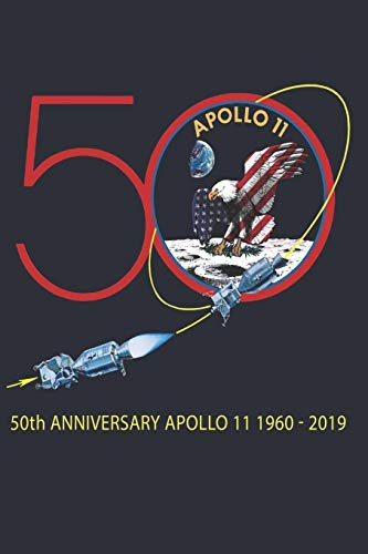 Apollo 11 50th Anniversary Apollo 11 1969-2019: 6' x 9', 110 pages, Notebook Journal Gift Celebrating The Anniversary Of The History Making Lunar Landing And Mankind's First Steps On The Moon -