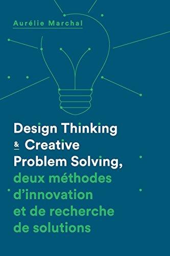 Design Thinking & Creative Problem Solving: Deux méthodes d'innovation et de recherche de solutions par Mrs Aurélie Marchal