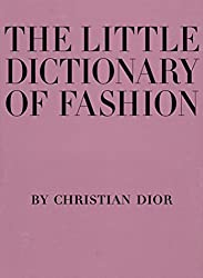 The Little Dictionary of Fashion: A Guide to Dress Sense for Every Woman