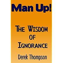 Man Up!: The wisdom of ignorance.