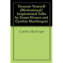 Treasure Yourself (Motivational/Inspirational Talks by Grant Houser and Cynthia MacGregor Book 1) (English Edition)