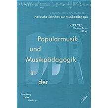 Popularmusik und Musikpädagogik in der DDR. Forschung - Lehre - Wertung (Forum Musikpädagogik)