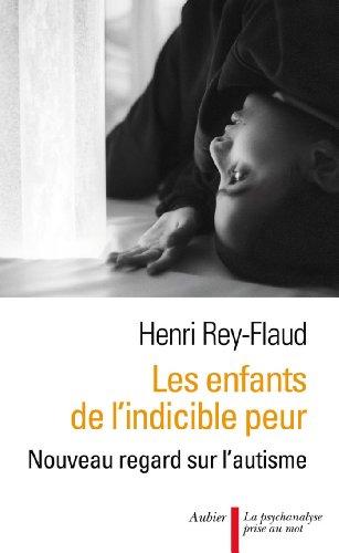 Les enfants de l'indicible peur : Nouveau regard sur l'autisme par Henri Rey-Flaud