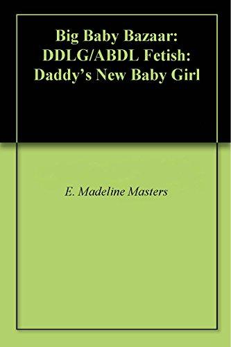 big-baby-bazaar-ddlg-abdl-fetish-daddys-new-baby-girl-english-edition