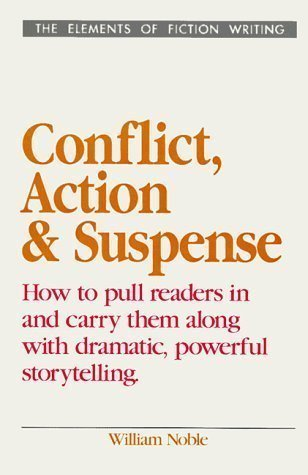 Conflict, Action and Suspense (Elements of Fiction Writing) 1st (first) Edition by Noble, William published by Writer's Digest Books (1994)