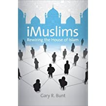 iMuslims: Rewiring the House of Islam (Islamic Civilization and Muslim Networks)