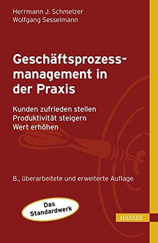 Geschäftsprozessmanagement in der Praxis: Kunden zufrieden stellen - Produktivität steigern - Wert ()