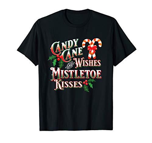 Candy Cane Wishes Mistletoe Kisses Novelty Christmas Holiday T-Shirt