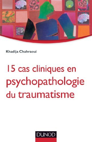 15 cas cliniques en psychopathologie du traumatisme de Khadija Chahraoui (8 janvier 2014) Broch