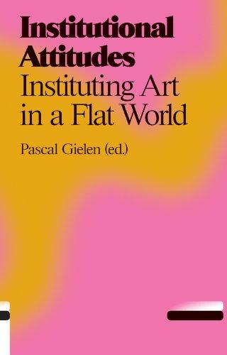 Institutional Attitudes - Instituting Art in a Flat World (Antennae)