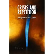 Crisis and Repetition: Essays on Art and Culture: Essays on Art and Culture / Kate Armstrong.
